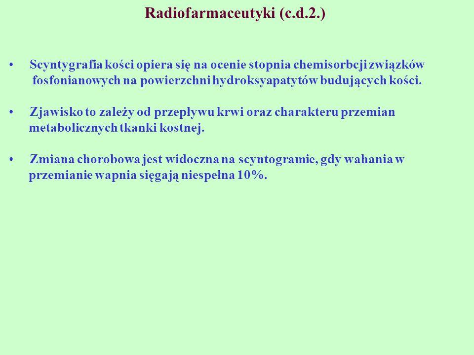 Radiofarmaceutyki (c.d.2.) Scyntygrafia kości opiera się na ocenie stopnia chemisorbcji związków fosfonianowych na powierzchni hydroksyapatytów budują