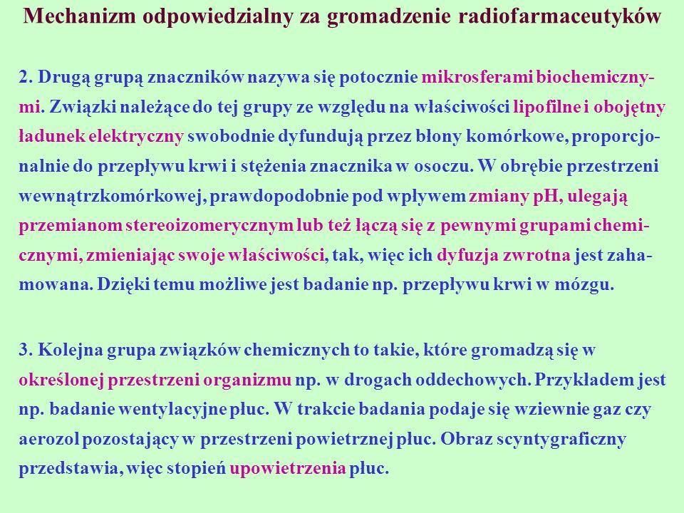Mechanizm odpowiedzialny za gromadzenie radiofarmaceutyków 2. Drugą grupą znaczników nazywa się potocznie mikrosferami biochemiczny- mi. Związki należ