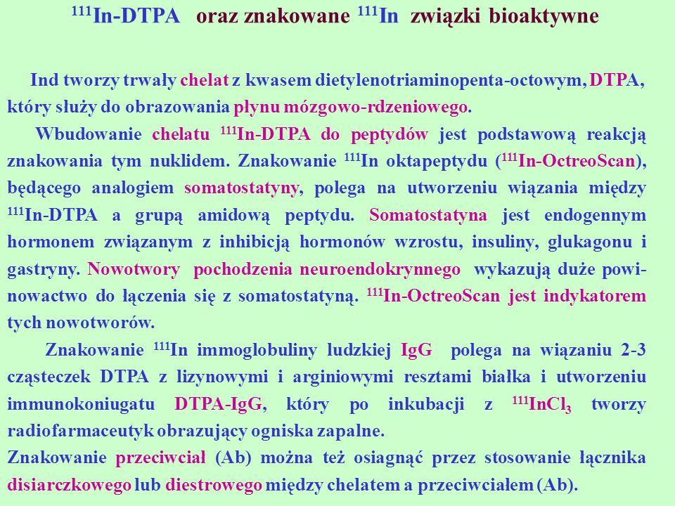 111 In-DTPA oraz znakowane 111 In związki bioaktywne Ind tworzy trwały chelat z kwasem dietylenotriaminopenta-octowym, DTPA, który służy do obrazowani