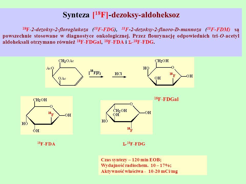 Synteza [ 18 F]-dezoksy-aldoheksoz 18 F-2-dezoksy-2-floroglukoza ( 18 F-FDG), 18 F-2-dezoksy-2-fluoro-D-mannoza ( 18 F-FDM) są powszechnie stosowane w
