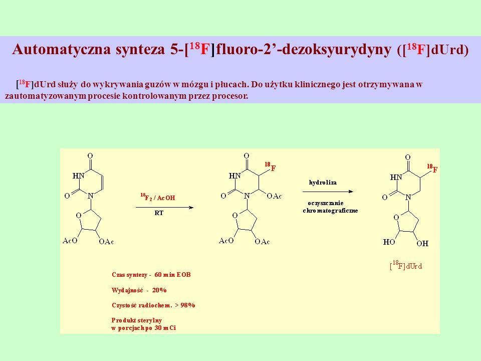 Automatyczna synteza 5-[ 18 F]fluoro-2-dezoksyurydyny ([ 18 F]dUrd) [ 18 F]dUrd służy do wykrywania guzów w mózgu i płucach. Do użytku klinicznego jes