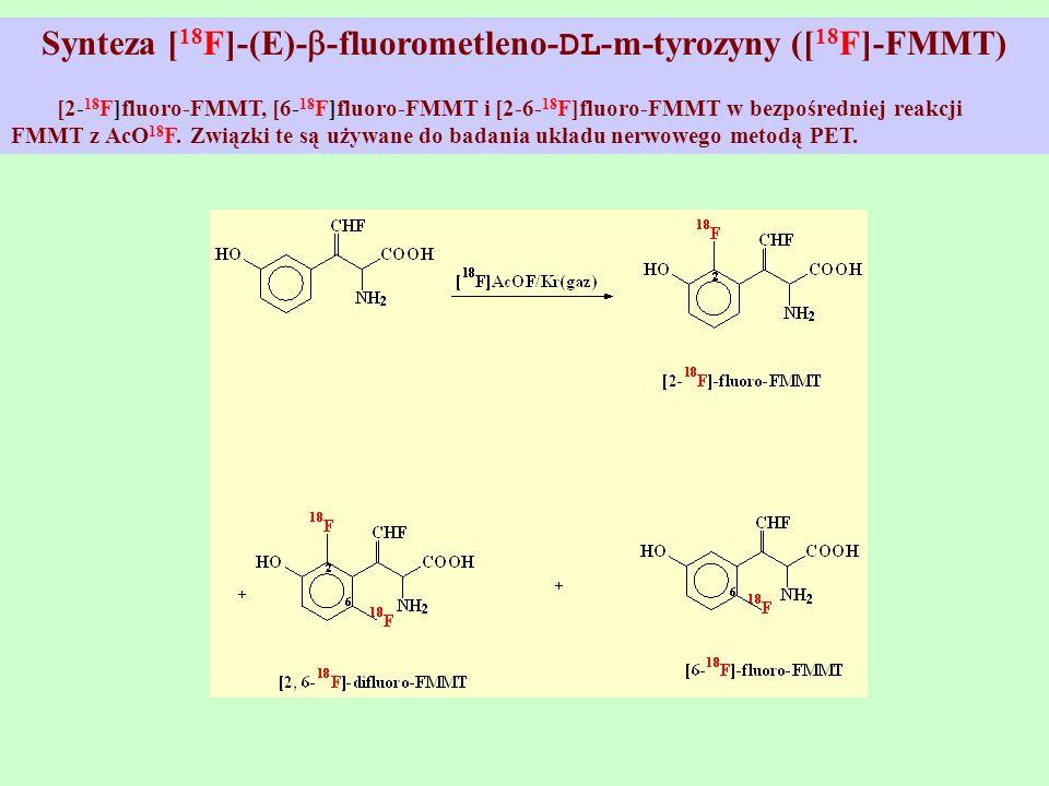 Synteza [ 18 F]-(E)- -fluorometleno- DL -m-tyrozyny ([ 18 F]-FMMT) [2- 18 F]fluoro-FMMT, [6- 18 F]fluoro-FMMT i [2-6- 18 F]fluoro-FMMT w bezpośredniej