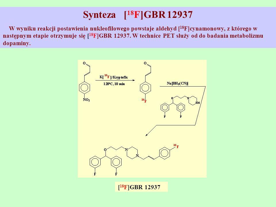 Synteza [ 18 F]GBR 12937 W wyniku reakcji postawienia nukleofilowego powstaje aldehyd [ 18 F]cynamonowy, z którego w następnym etapie otrzymuje się [