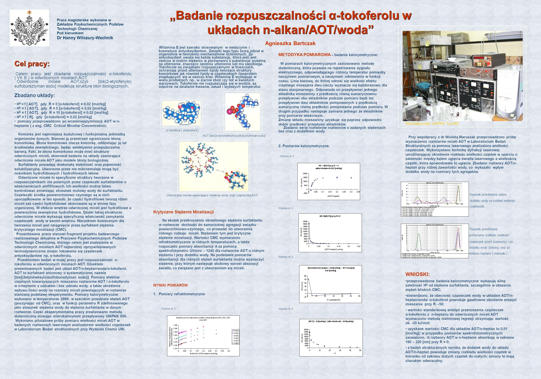 Badanie rozpuszczalności α-tokoferolu w układach n-alkan/AOT/woda Agnieszka Bartczak Cel pracy: Celem pracy jest zbadanie rozpuszczalności α-tokoferol
