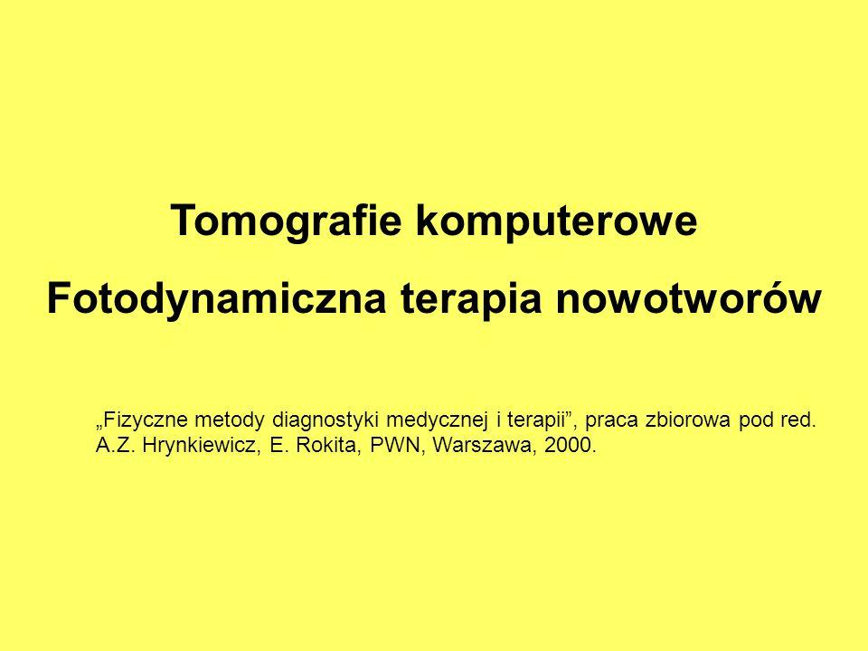 Tomografie komputerowe Fotodynamiczna terapia nowotworów Fizyczne metody diagnostyki medycznej i terapii, praca zbiorowa pod red. A.Z. Hrynkiewicz, E.