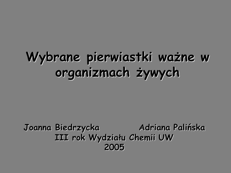 Wybrane pierwiastki ważne w organizmach żywych Joanna BiedrzyckaAdriana Palińska III rok Wydziału Chemii UW 2005