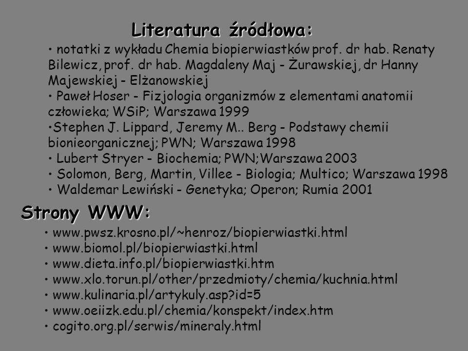 Literatura źródłowa: notatki z wykładu Chemia biopierwiastków prof. dr hab. Renaty Bilewicz, prof. dr hab. Magdaleny Maj - Żurawskiej, dr Hanny Majews