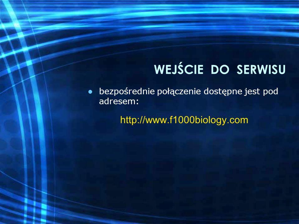 bezpośrednie połączenie dostępne jest pod adresem: http://www.f1000biology.com WEJŚCIE DO SERWISU