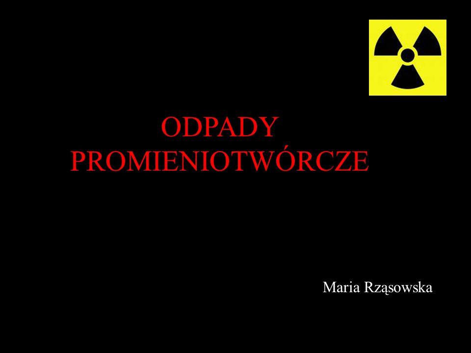 ODPADY PROMIENIOTWÓRCZE Maria Rząsowska