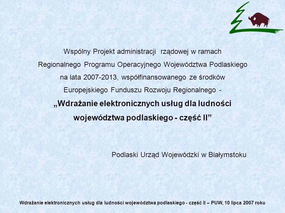 Wspólny Projekt administracji rządowej w ramach Regionalnego Programu Operacyjnego Województwa Podlaskiego na lata 2007-2013, współfinansowanego ze śr