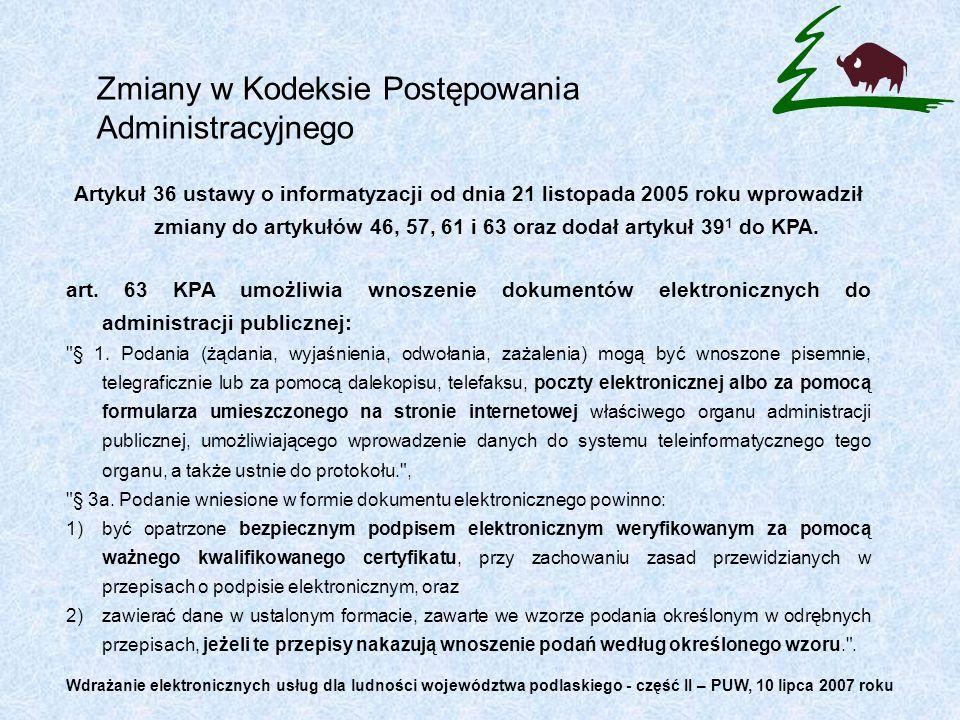Zmiany w Kodeksie Postępowania Administracyjnego Artykuł 36 ustawy o informatyzacji od dnia 21 listopada 2005 roku wprowadził zmiany do artykułów 46, 57, 61 i 63 oraz dodał artykuł 39 1 do KPA.