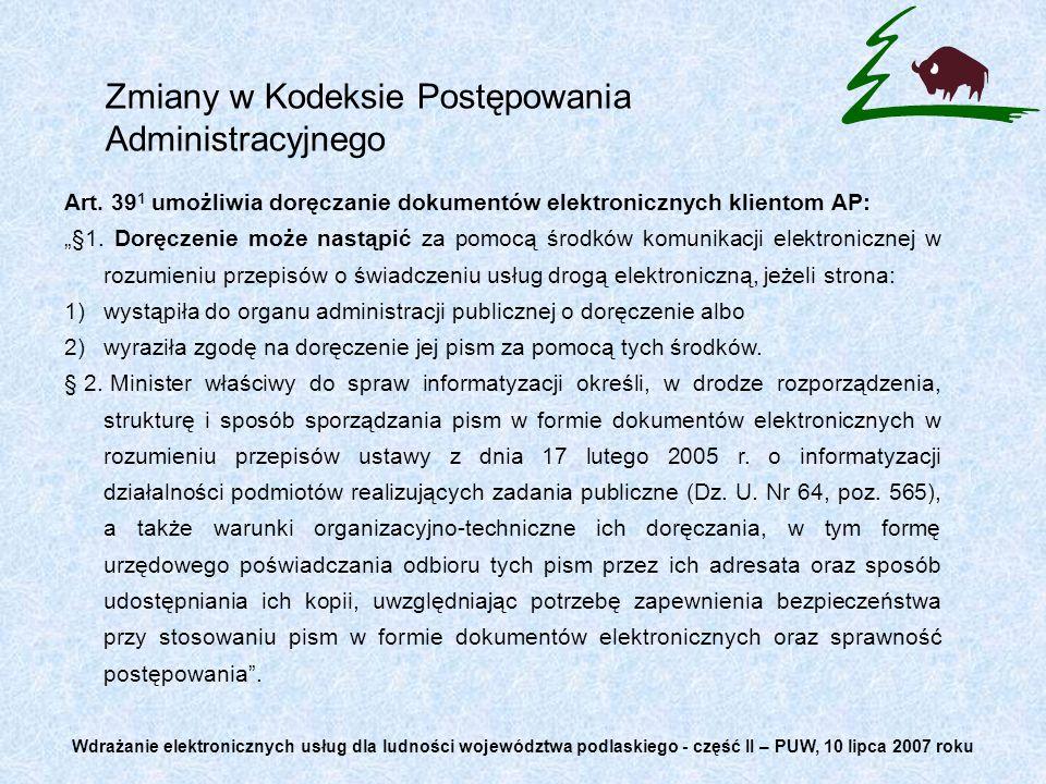 Zmiany w Kodeksie Postępowania Administracyjnego Art. 39 1 umożliwia doręczanie dokumentów elektronicznych klientom AP: §1. Doręczenie może nastąpić z