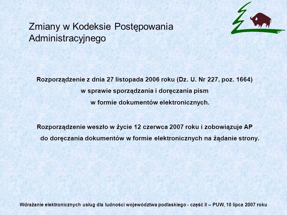 Rozporządzenie z dnia 27 listopada 2006 roku (Dz. U. Nr 227, poz. 1664) w sprawie sporządzania i doręczania pism w formie dokumentów elektronicznych.