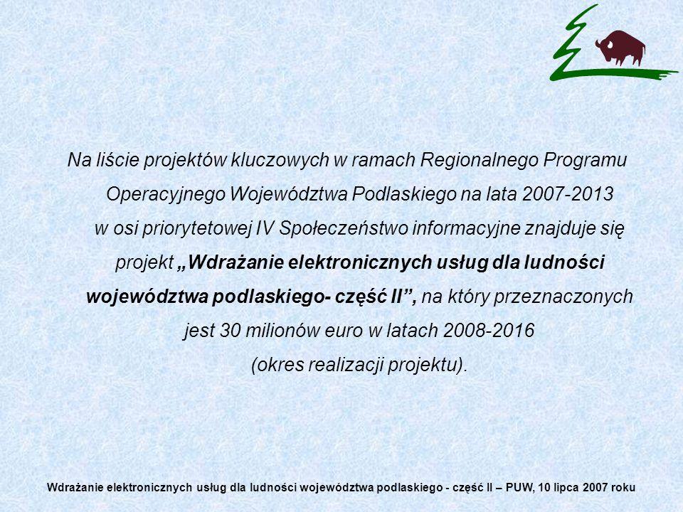 Na liście projektów kluczowych w ramach Regionalnego Programu Operacyjnego Województwa Podlaskiego na lata 2007-2013 w osi priorytetowej IV Społeczeństwo informacyjne znajduje się projekt Wdrażanie elektronicznych usług dla ludności województwa podlaskiego- część II, na który przeznaczonych jest 30 milionów euro w latach 2008-2016 (okres realizacji projektu).