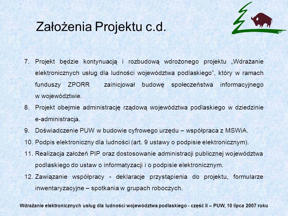 7.Projekt będzie kontynuacją i rozbudową wdrożonego projektu Wdrażanie elektronicznych usług dla ludności województwa podlaskiego, który w ramach funduszy ZPORR zainicjował budowę społeczeństwa informacyjnego w województwie.