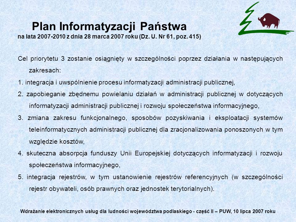 Plan Informatyzacji Państwa na lata 2007-2010 z dnia 28 marca 2007 roku (Dz. U. Nr 61, poz. 415) Cel priorytetu 3 zostanie osiągnięty w szczególności