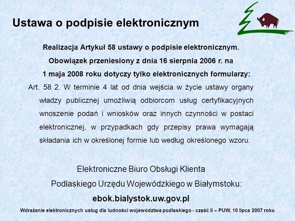 Ustawa o podpisie elektronicznym Realizacja Artykuł 58 ustawy o podpisie elektronicznym. Obowiązek przeniesiony z dnia 16 sierpnia 2006 r. na 1 maja 2