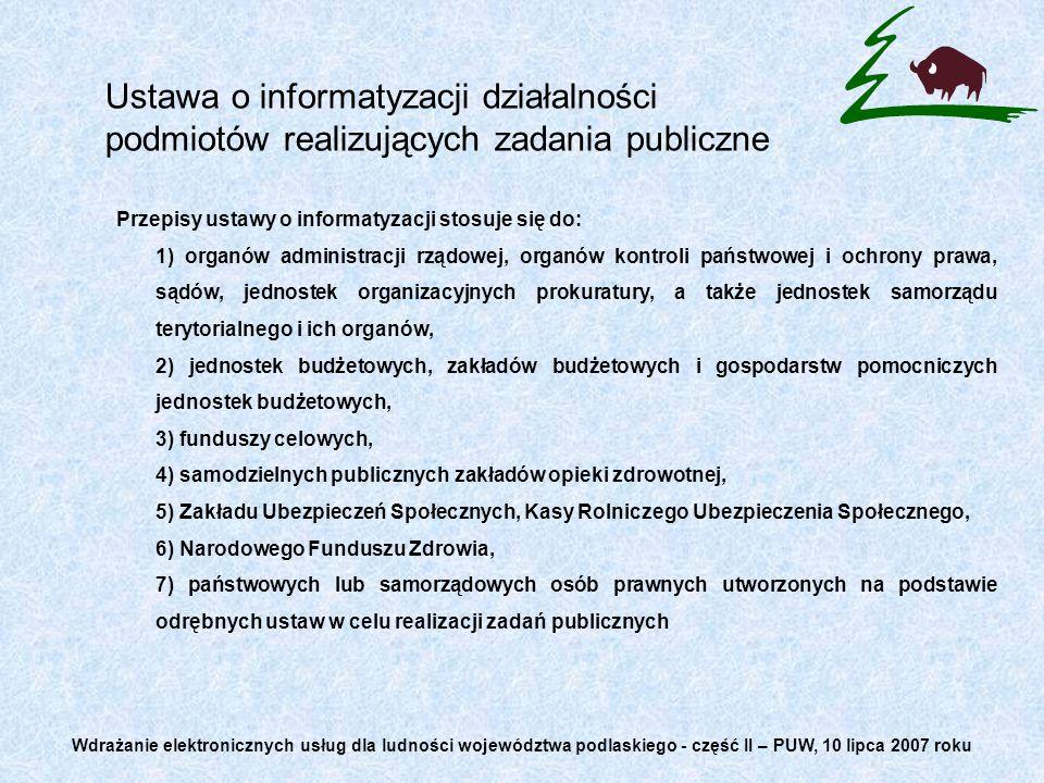 Przepisy ustawy o informatyzacji stosuje się do: 1) organów administracji rządowej, organów kontroli państwowej i ochrony prawa, sądów, jednostek orga