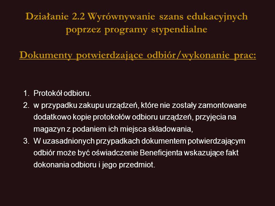 Działanie 2.2 Wyrównywanie szans edukacyjnych poprzez programy stypendialne Dokumenty potwierdzające odbiór/wykonanie prac: 1.Protokół odbioru.