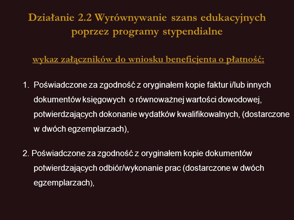 Działanie 2.2 Wyrównywanie szans edukacyjnych poprzez programy stypendialne wykaz załączników do wniosku beneficjenta o płatność:.
