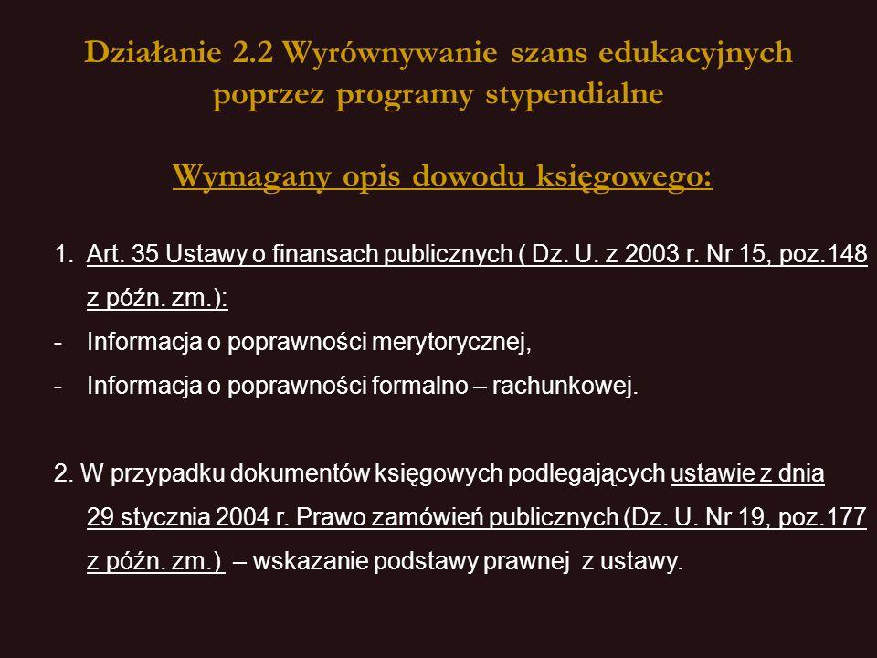 Działanie 2.2 Wyrównywanie szans edukacyjnych poprzez programy stypendialne Wymagany opis dowodu księgowego: 1.
