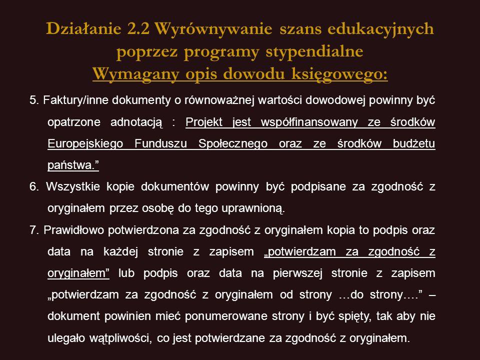 Działanie 2.2 Wyrównywanie szans edukacyjnych poprzez programy stypendialne Wymagany opis dowodu księgowego: 5.