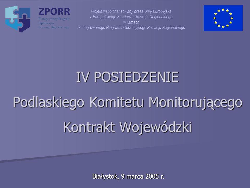 IV POSIEDZENIE Podlaskiego Komitetu Monitorującego Kontrakt Wojewódzki Białystok, 9 marca 2005 r. Projekt współfinansowany przez Unię Europejską z Eur