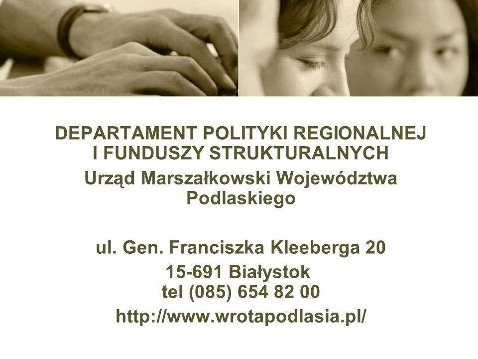 DEPARTAMENT POLITYKI REGIONALNEJ I FUNDUSZY STRUKTURALNYCH Urząd Marszałkowski Województwa Podlaskiego ul. Gen. Franciszka Kleeberga 20 15-691 Białyst