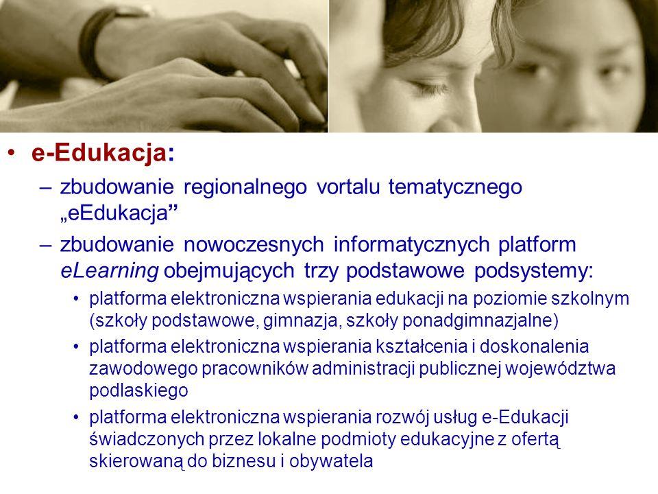 e-Edukacja: –zbudowanie regionalnego vortalu tematycznego eEdukacja –zbudowanie nowoczesnych informatycznych platform eLearning obejmujących trzy pods