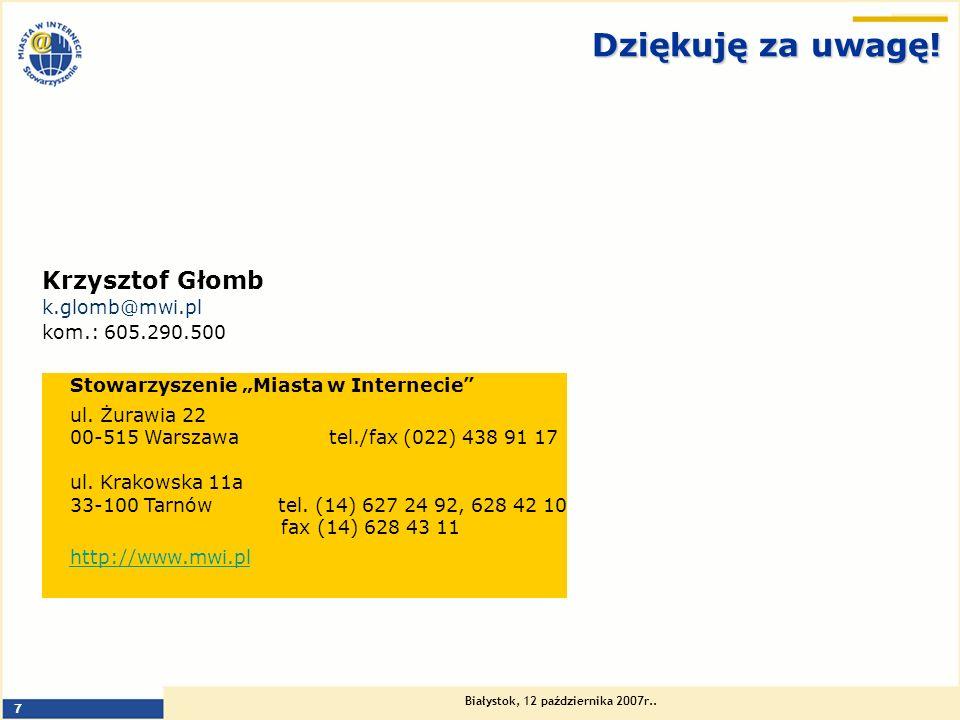 Białystok, 12 października 2007r.. 7 Dziękuję za uwagę! Krzysztof Głomb k.glomb@mwi.pl kom.: 605.290.500 Stowarzyszenie Miasta w Internecie ul. Żurawi
