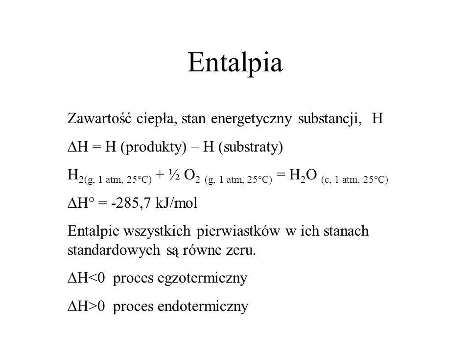 Entalpia Zawartość ciepła, stan energetyczny substancji, H H = H (produkty) – H (substraty) H 2(g, 1 atm, 25°C) + ½ O 2 (g, 1 atm, 25°C) = H 2 O (c, 1