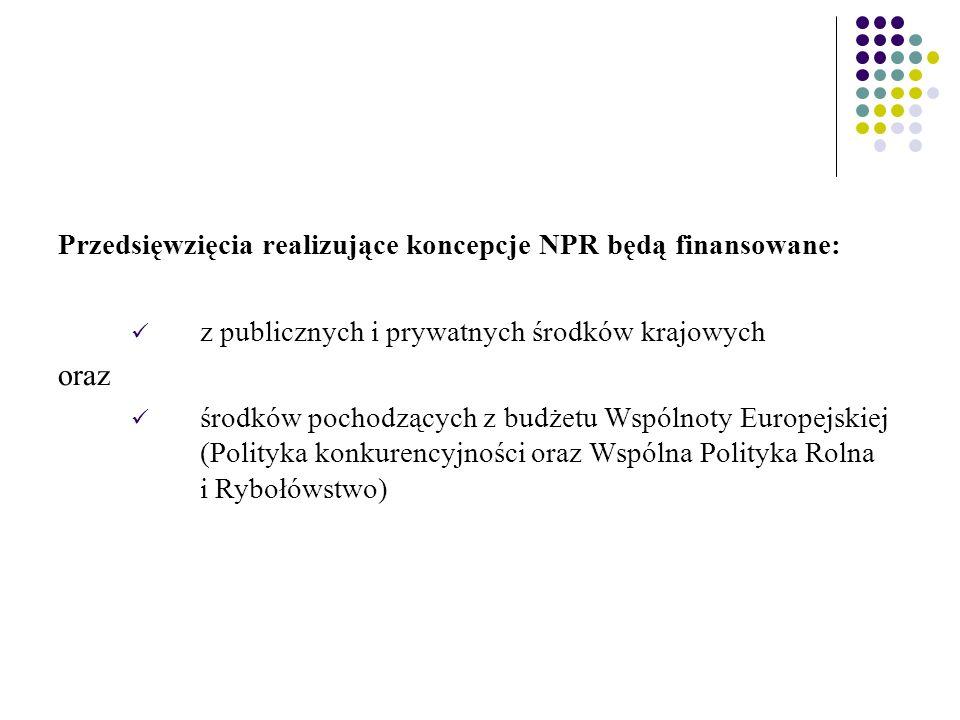 Przedsięwzięcia realizujące koncepcje NPR będą finansowane: z publicznych i prywatnych środków krajowych oraz środków pochodzących z budżetu Wspólnoty Europejskiej (Polityka konkurencyjności oraz Wspólna Polityka Rolna i Rybołówstwo)