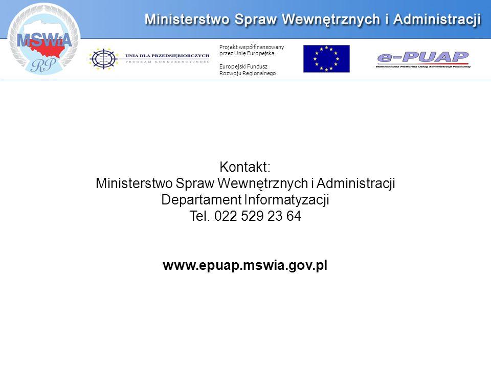 Projekt współfinansowany przez Unię Europejską Europejski Fundusz Rozwoju Regionalnego Kontakt: Ministerstwo Spraw Wewnętrznych i Administracji Departament Informatyzacji Tel.