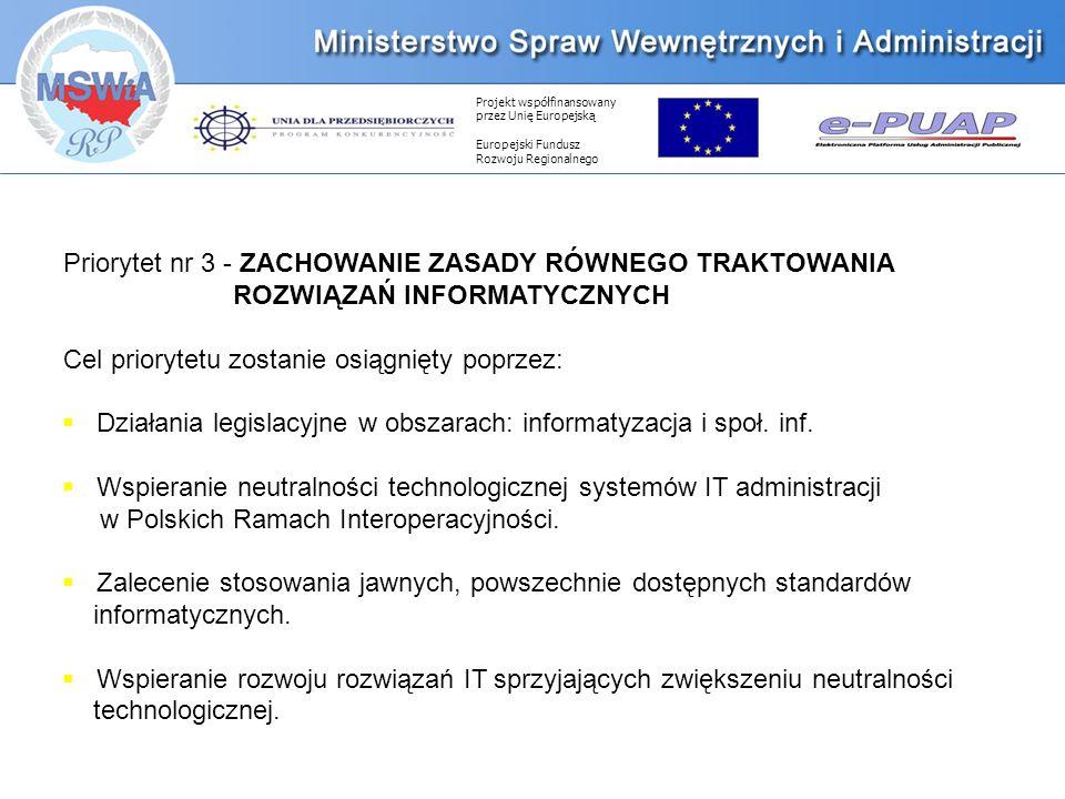 Projekt współfinansowany przez Unię Europejską Europejski Fundusz Rozwoju Regionalnego Priorytet nr 3 - ZACHOWANIE ZASADY RÓWNEGO TRAKTOWANIA ROZWIĄZAŃ INFORMATYCZNYCH Cel priorytetu zostanie osiągnięty poprzez: Działania legislacyjne w obszarach: informatyzacja i społ.