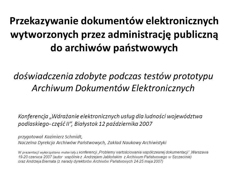 Przekazywanie dokumentów elektronicznych wytworzonych przez administrację publiczną do archiwów państwowych doświadczenia zdobyte podczas testów proto