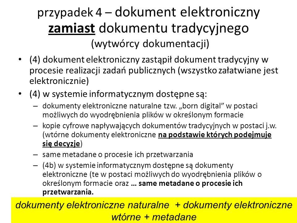 przypadek 4 – dokument elektroniczny zamiast dokumentu tradycyjnego (wytwórcy dokumentacji) (4) dokument elektroniczny zastąpił dokument tradycyjny w