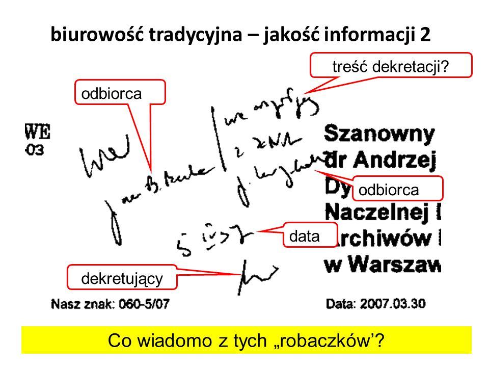 biurowość tradycyjna – jakość informacji 2 Co wiadomo z tych robaczków? dekretujący data treść dekretacji? odbiorca