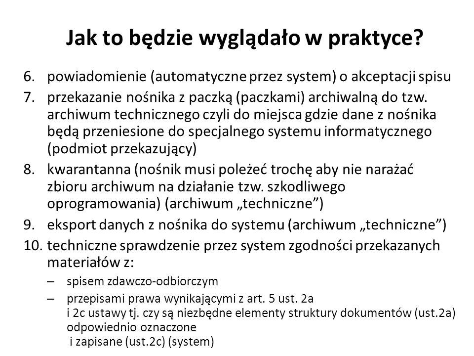 Jak to będzie wyglądało w praktyce? 6.powiadomienie (automatyczne przez system) o akceptacji spisu 7.przekazanie nośnika z paczką (paczkami) archiwaln