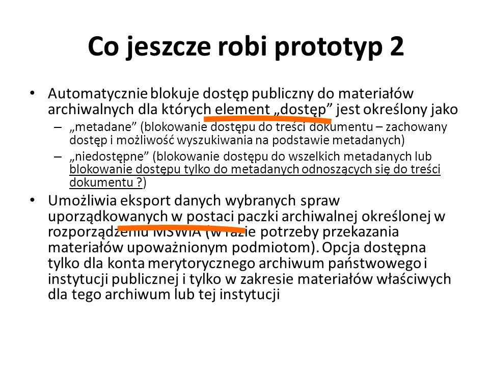 Co jeszcze robi prototyp 2 Automatycznie blokuje dostęp publiczny do materiałów archiwalnych dla których element dostęp jest określony jako – metadane