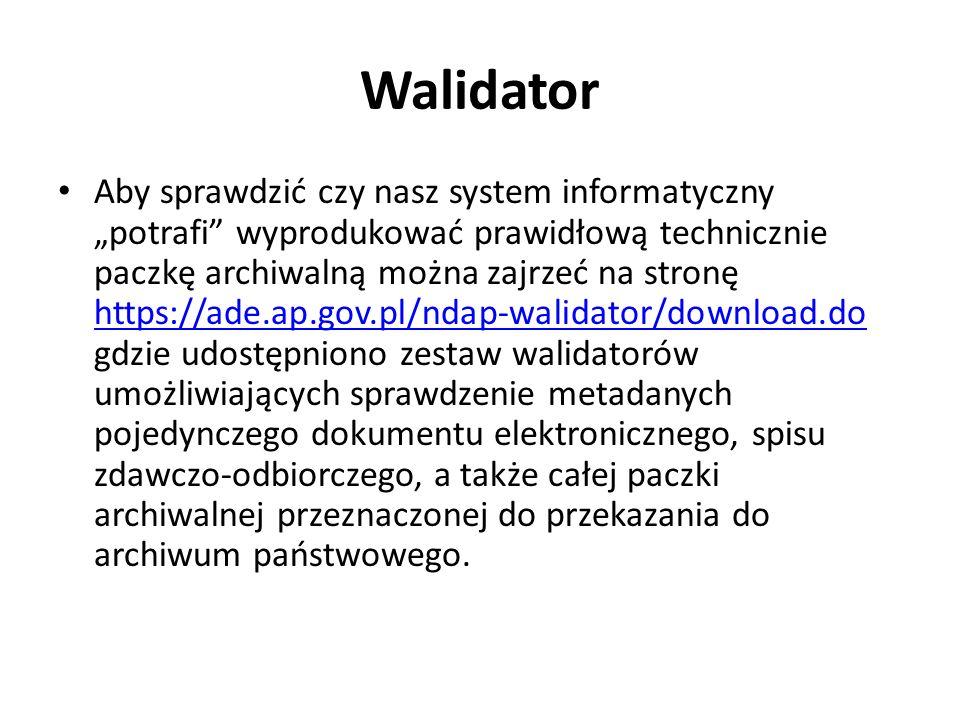 Walidator Aby sprawdzić czy nasz system informatyczny potrafi wyprodukować prawidłową technicznie paczkę archiwalną można zajrzeć na stronę https://ad