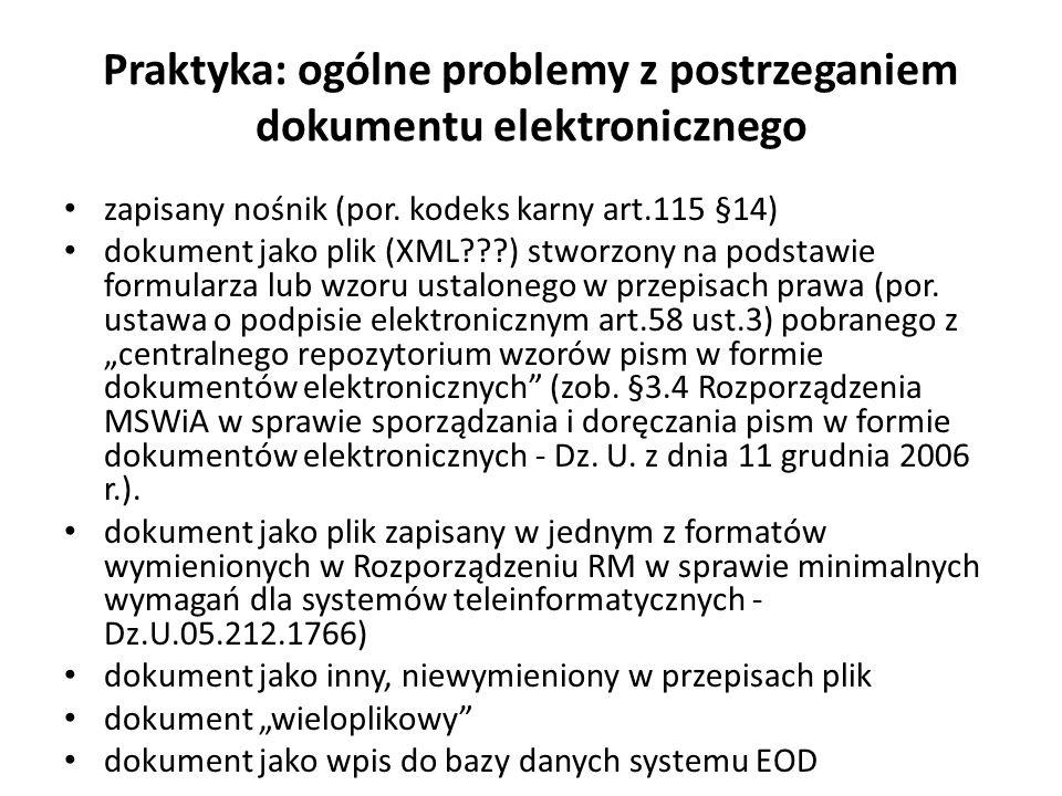 Praktyka: ogólne problemy z postrzeganiem dokumentu elektronicznego zapisany nośnik (por. kodeks karny art.115 §14) dokument jako plik (XML???) stworz