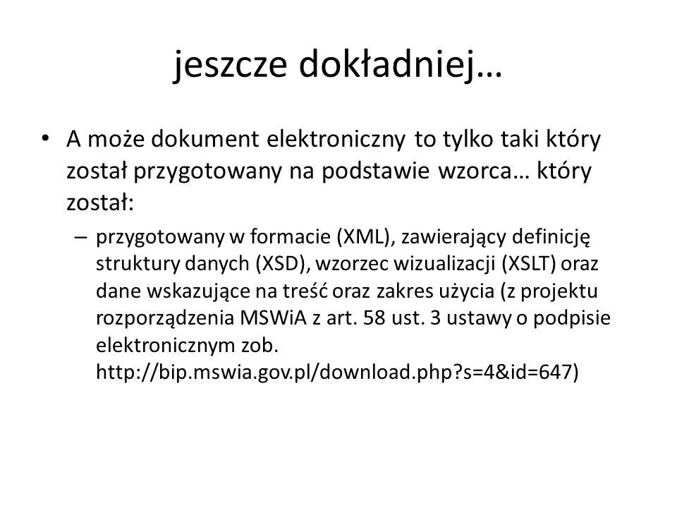 jeszcze dokładniej… A może dokument elektroniczny to tylko taki który został przygotowany na podstawie wzorca… który został: – przygotowany w formacie