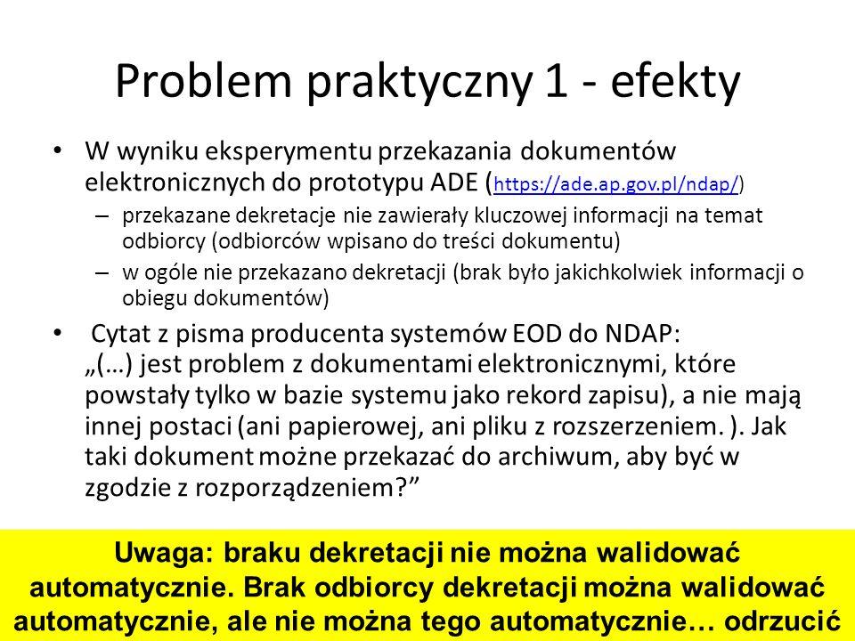 Problem praktyczny 1 - efekty W wyniku eksperymentu przekazania dokumentów elektronicznych do prototypu ADE ( https://ade.ap.gov.pl/ndap/) https://ade