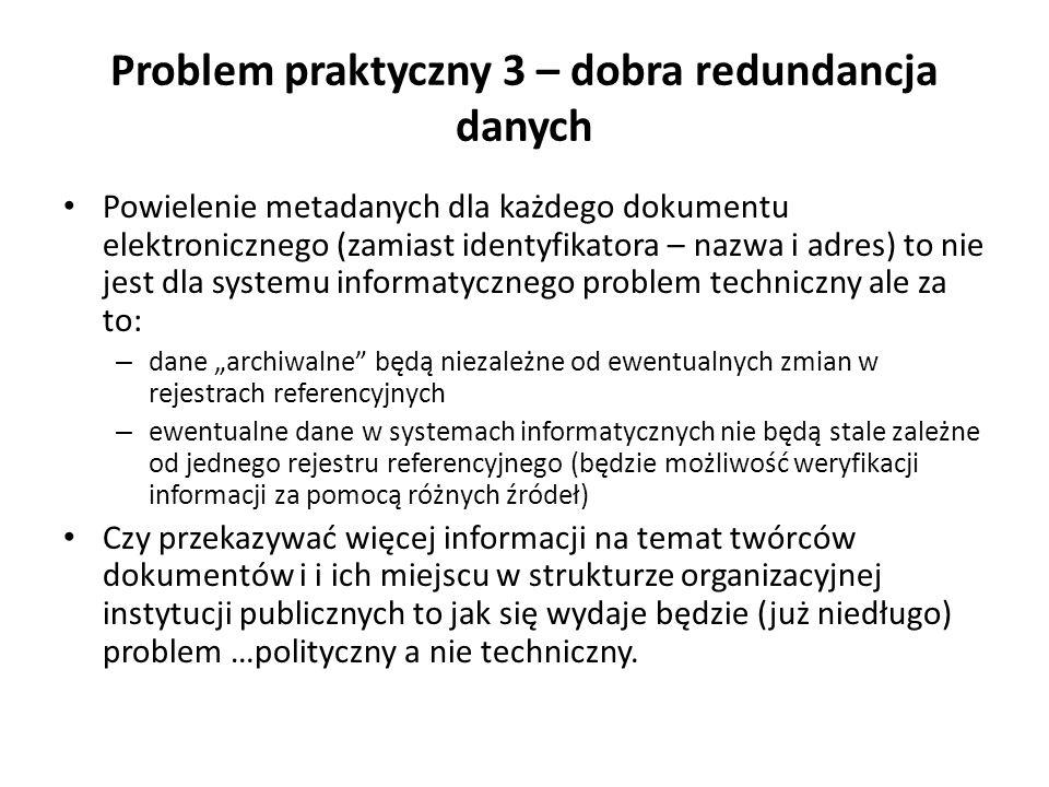 Problem praktyczny 3 – dobra redundancja danych Powielenie metadanych dla każdego dokumentu elektronicznego (zamiast identyfikatora – nazwa i adres) t