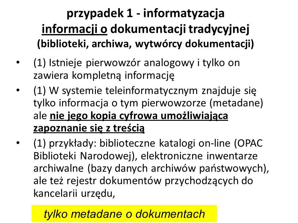 przypadek 1 - informatyzacja informacji o dokumentacji tradycyjnej (biblioteki, archiwa, wytwórcy dokumentacji) (1) Istnieje pierwowzór analogowy i ty