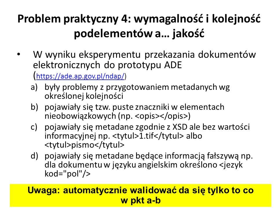 Problem praktyczny 4: wymagalność i kolejność podelementów a… jakość W wyniku eksperymentu przekazania dokumentów elektronicznych do prototypu ADE ( h