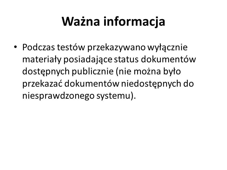 Ważna informacja Podczas testów przekazywano wyłącznie materiały posiadające status dokumentów dostępnych publicznie (nie można było przekazać dokumen