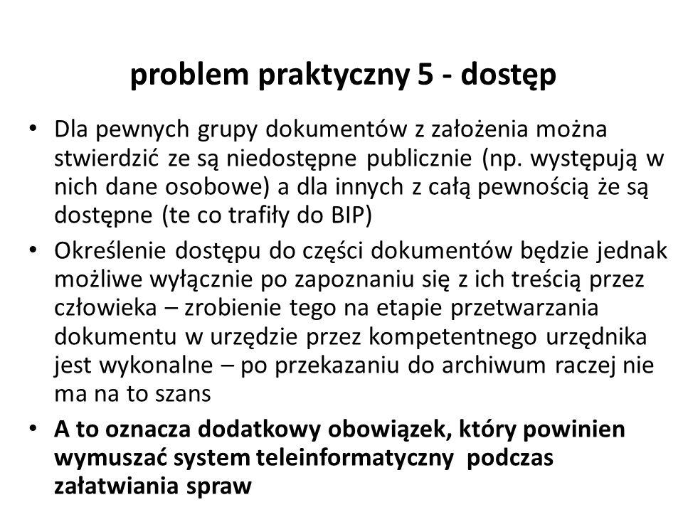 problem praktyczny 5 - dostęp Dla pewnych grupy dokumentów z założenia można stwierdzić ze są niedostępne publicznie (np. występują w nich dane osobow