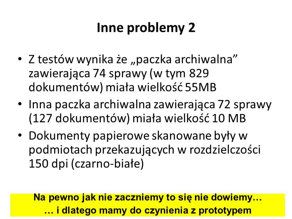 Inne problemy 2 Z testów wynika że paczka archiwalna zawierająca 74 sprawy (w tym 829 dokumentów) miała wielkość 55MB Inna paczka archiwalna zawierają