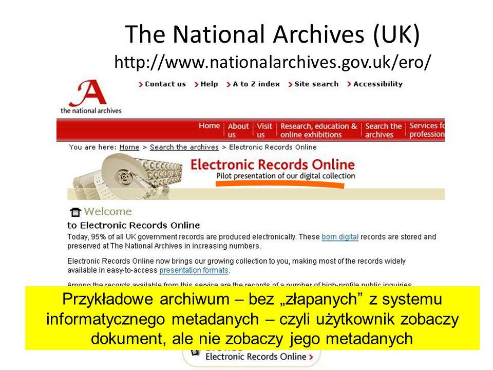 The National Archives (UK) http://www.nationalarchives.gov.uk/ero/ Przykładowe archiwum – bez złapanych z systemu informatycznego metadanych – czyli u